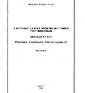 A NORMATIVA DAS ORDENS MILITARES PORTUGUESAS (SÉCULOS XII-XVI) PODERES, SOCIEDADE, ESPIRITUALIDADE